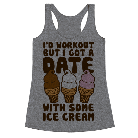 I'd Workout But I Have A Date With Some Ice Cream Racerback Tank Top