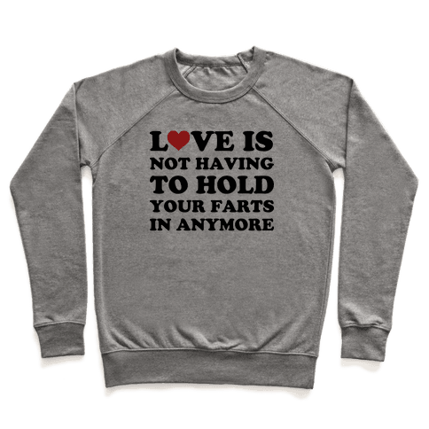 Love Is Not Having To Hold Your Farts In Anymore Pullover