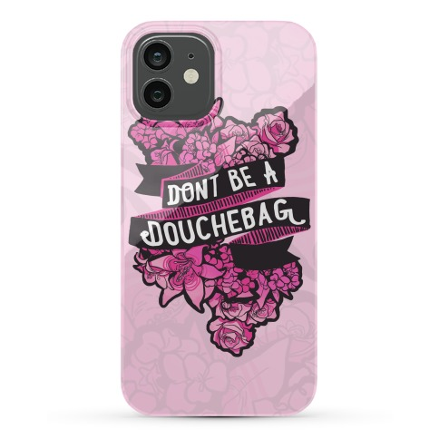 Don't Be A Douchebag Phone Case