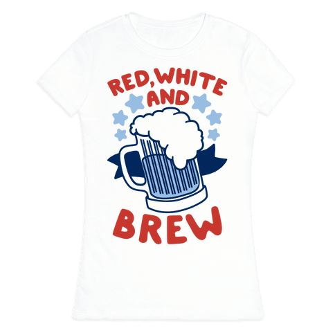 Red, White and Brew Womens T-Shirt