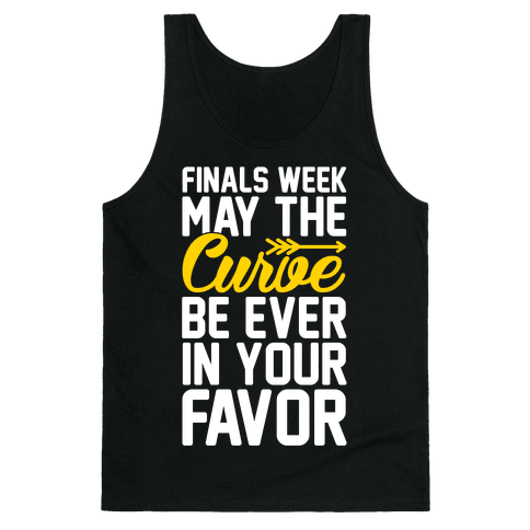 finals week may the curve be ever in your favor tank top. Black Bedroom Furniture Sets. Home Design Ideas