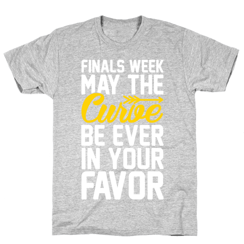Finals Week May The Curve Be Ever In Your Favor Mens T-Shirt