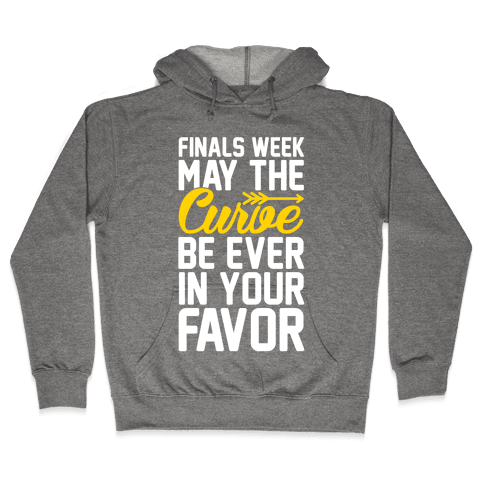 Finals Week May The Curve Be Ever In Your Favor Hooded Sweatshirt