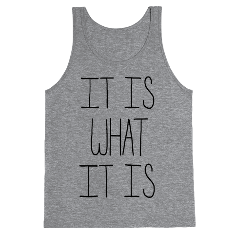 It is What It Is Tank Top