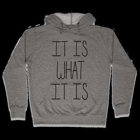 It is What It Is Hooded Sweatshirt