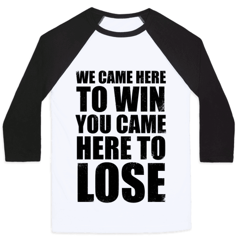 We Came Here To Win (Tank) Baseball Tee