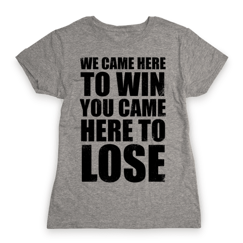 We Came Here To Win (Tank) Womens T-Shirt