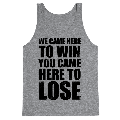We Came Here To Win (Tank) Tank Top