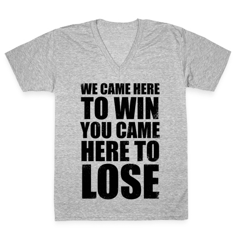 We Came Here To Win (Tank) V-Neck Tee Shirt