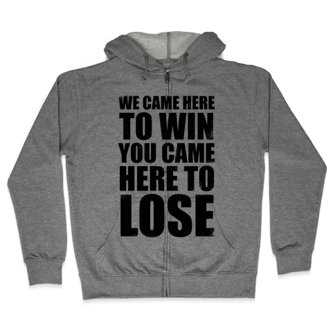 We Came Here To Win (Tank) Zip Hoodie