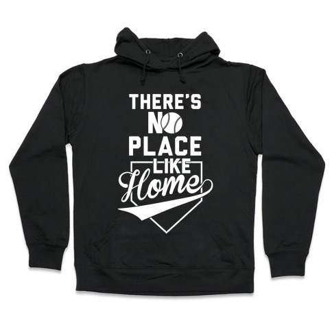 There's No Place Like Home Hooded Sweatshirt