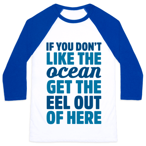 If You Don't Like The Ocean Get The Eel Out Of Here Baseball Tee