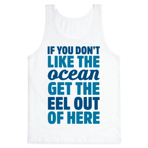 If You Don't Like The Ocean Get The Eel Out Of Here Tank Top
