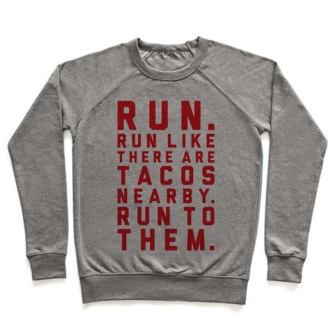 c056071556 Run Like Tacos Are Nearby Crewneck Sweatshirt | LookHUMAN
