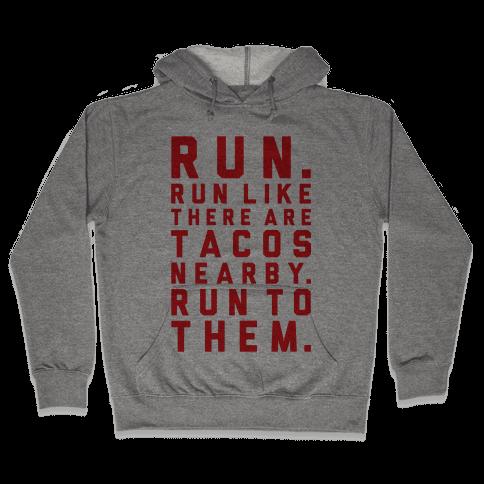 Run Like Tacos Are Nearby Hooded Sweatshirt