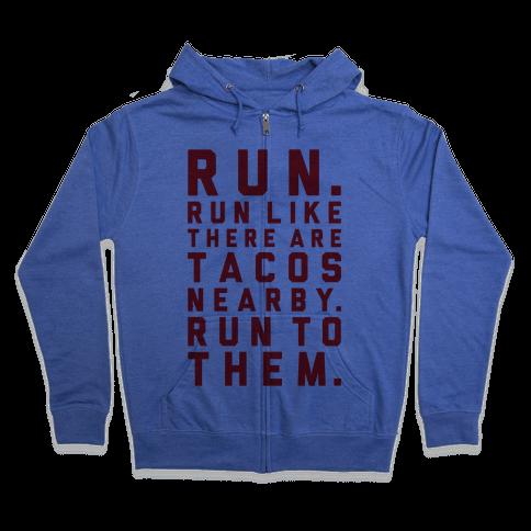 Run Like Tacos Are Nearby Zip Hoodie