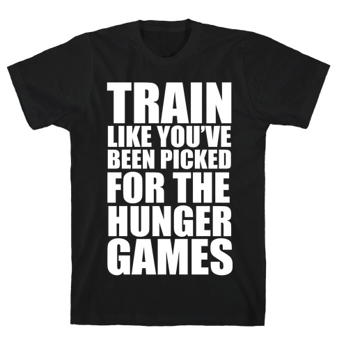 Train for the Hunger Games T-Shirt