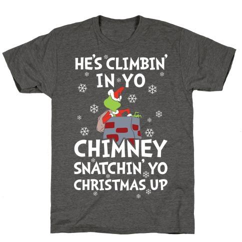 He's Climbin' In Yo Chimney T-Shirt