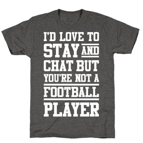 But You're Not A Football Player T-Shirt