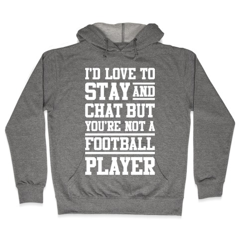 But You're Not A Football Player Hooded Sweatshirt