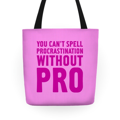 You Can't Spell Procrastination Without PRO Tote
