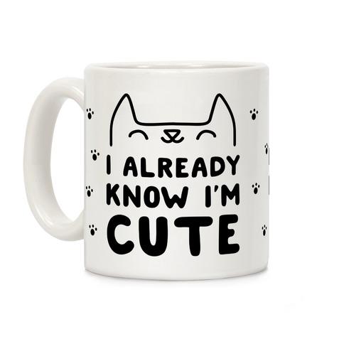 I Already Know I'm Cute Coffee Mug