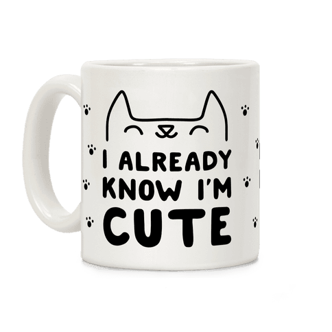 I Already Know I'm Cute Coffee Mug