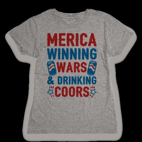 Merica: Winning Wars and Drinking Coors Womens T-Shirt