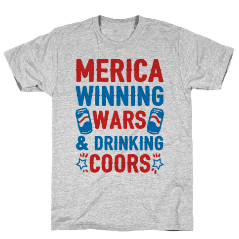 Merica: Winning Wars and Drinking Coors Mens T-Shirt