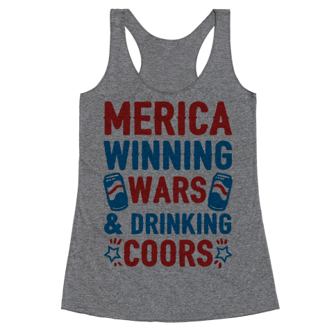 Merica: Winning Wars and Drinking Coors Racerback Tank Top