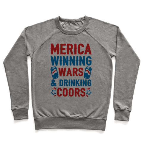 Merica: Winning Wars and Drinking Coors Pullover