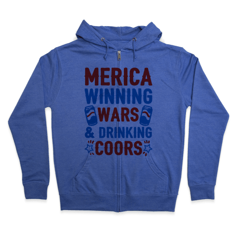 Merica: Winning Wars and Drinking Coors Zip Hoodie