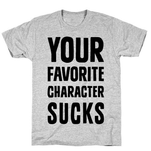 Your Favorite Character Sucks Mens T-Shirt