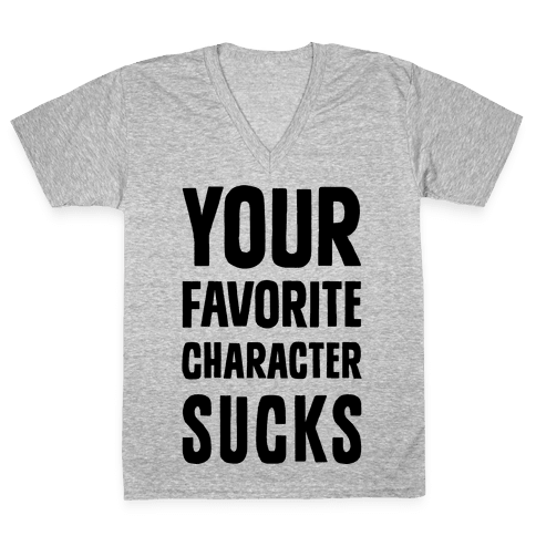 Your Favorite Character Sucks V-Neck Tee Shirt