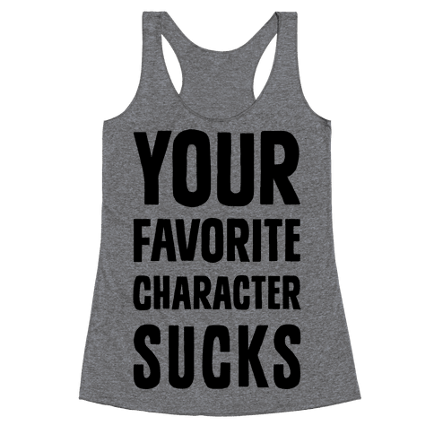 Your Favorite Character Sucks Racerback Tank Top
