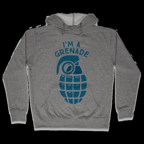 I'm A Grenade Hooded Sweatshirt