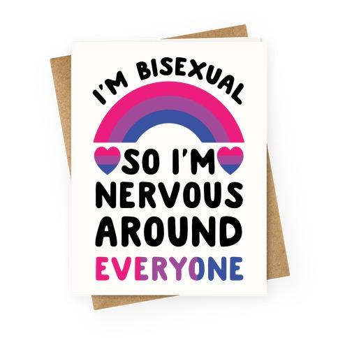 I'm Bisexual So I'm Nervous Around Everyone Greeting Card