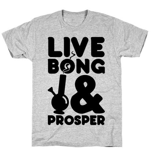 Live Bong And Prosper T-Shirt