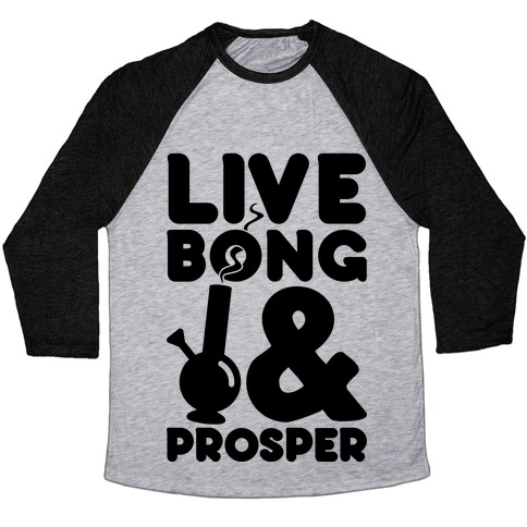 Live Bong And Prosper Baseball Tee