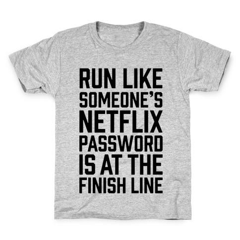 Run Like Someone's Netflix Password Is At The Finish Line Kids T-Shirt