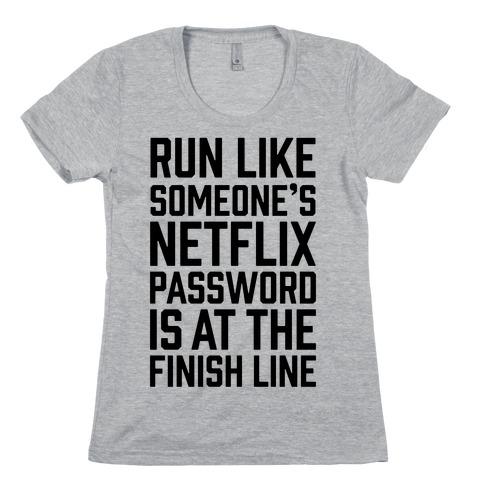 Run Like Someone's Netflix Password Is At The Finish Line Womens T-Shirt