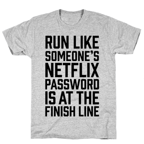 Run Like Someone's Netflix Password Is At The Finish Line Mens T-Shirt