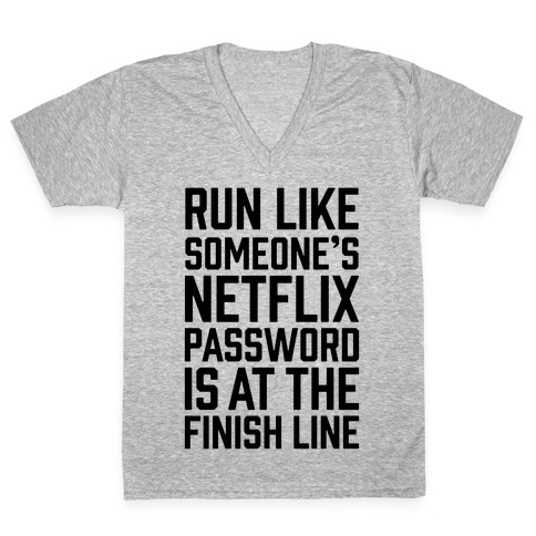 Run Like Someone's Netflix Password Is At The Finish Line V-Neck Tee Shirt
