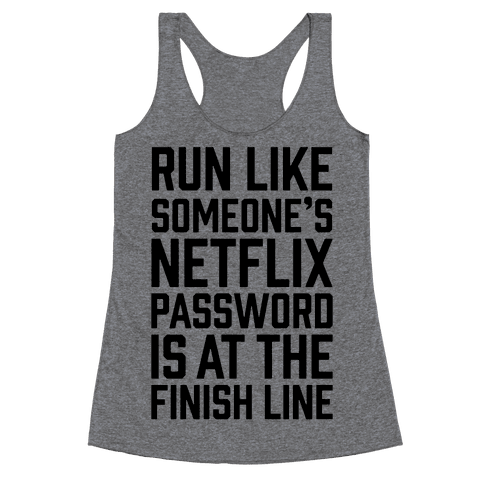 Run Like Someone's Netflix Password Is At The Finish Line Racerback Tank Top