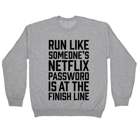 Run Like Someone's Netflix Password Is At The Finish Line Pullover