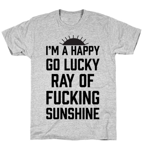 I'm A Happy Go Lucky Ray Of F***ing Sunshine Mens T-Shirt