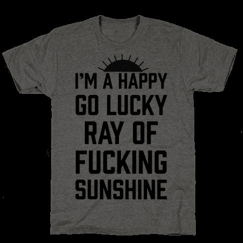 I'm A Happy Go Lucky Ray Of Fucking Sunshine