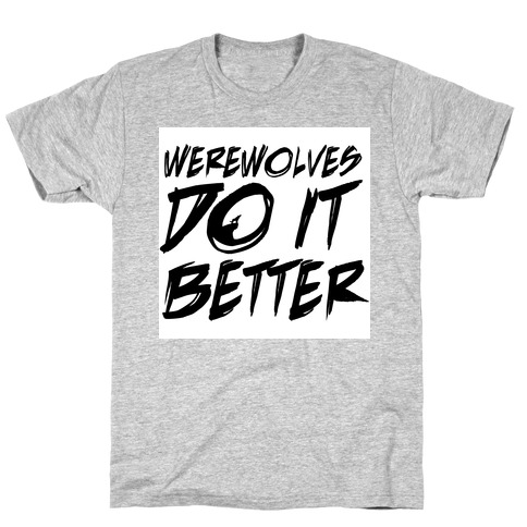 Werewolves Do It Better Mens T-Shirt