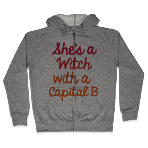 She's a Witch With a Capital B Zip Hoodie