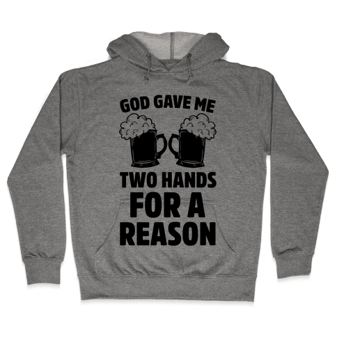 God Gave Me Two Hands For A Reason (Beer) Hooded Sweatshirt